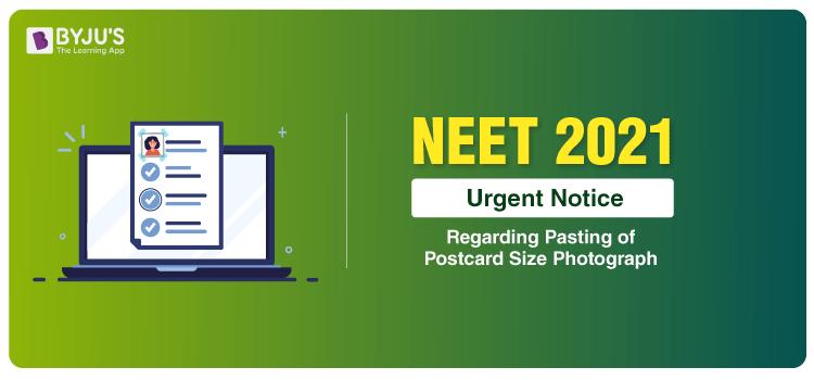NEET 2021 Urgent Notice Regarding Pasting Of Postcard Size Photograph