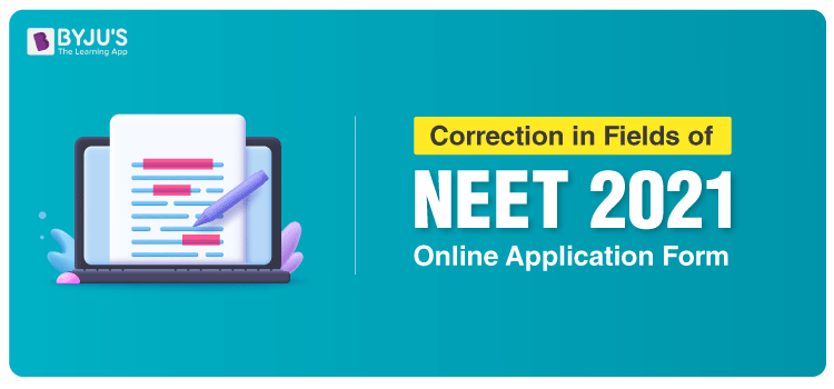 Correction In Fields Of NEET 2021 Online Application Form