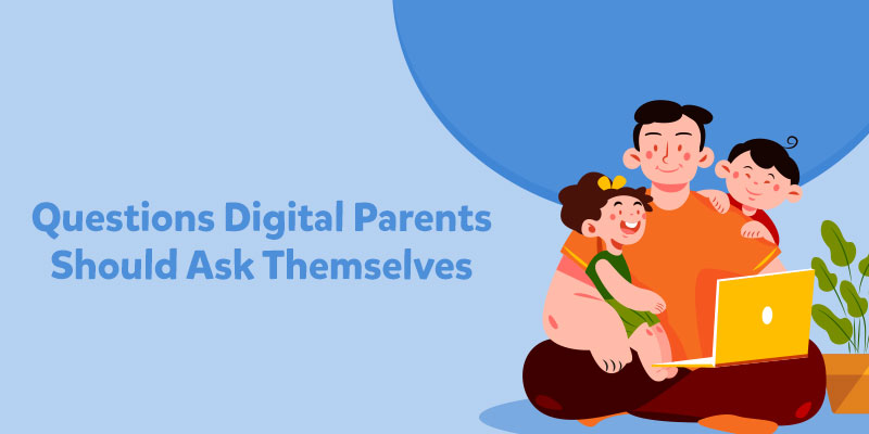 Questions digital parents must ask themselves