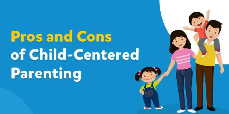 Pros and Cons of Child-Centered Parenting
